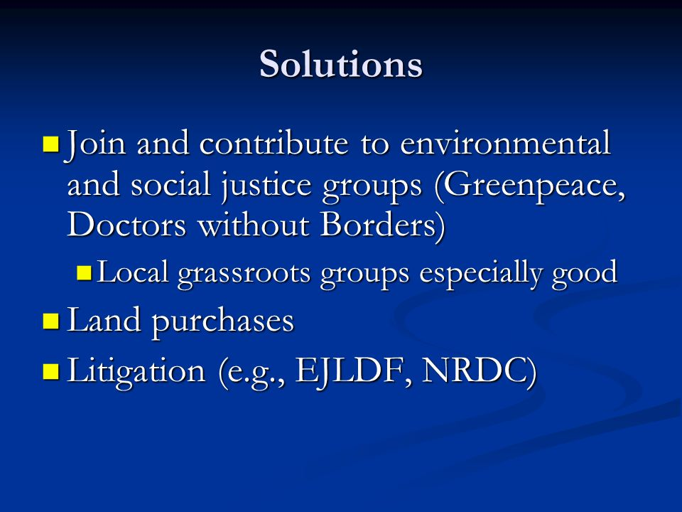 Solutions Join and contribute to environmental and social justice groups (Greenpeace, Doctors without Borders)