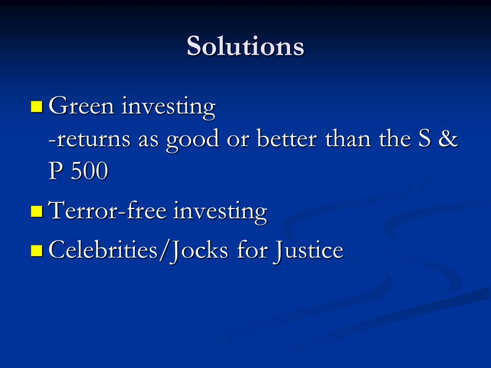 Solutions Green investing -returns as good or better than the S & P 500.
