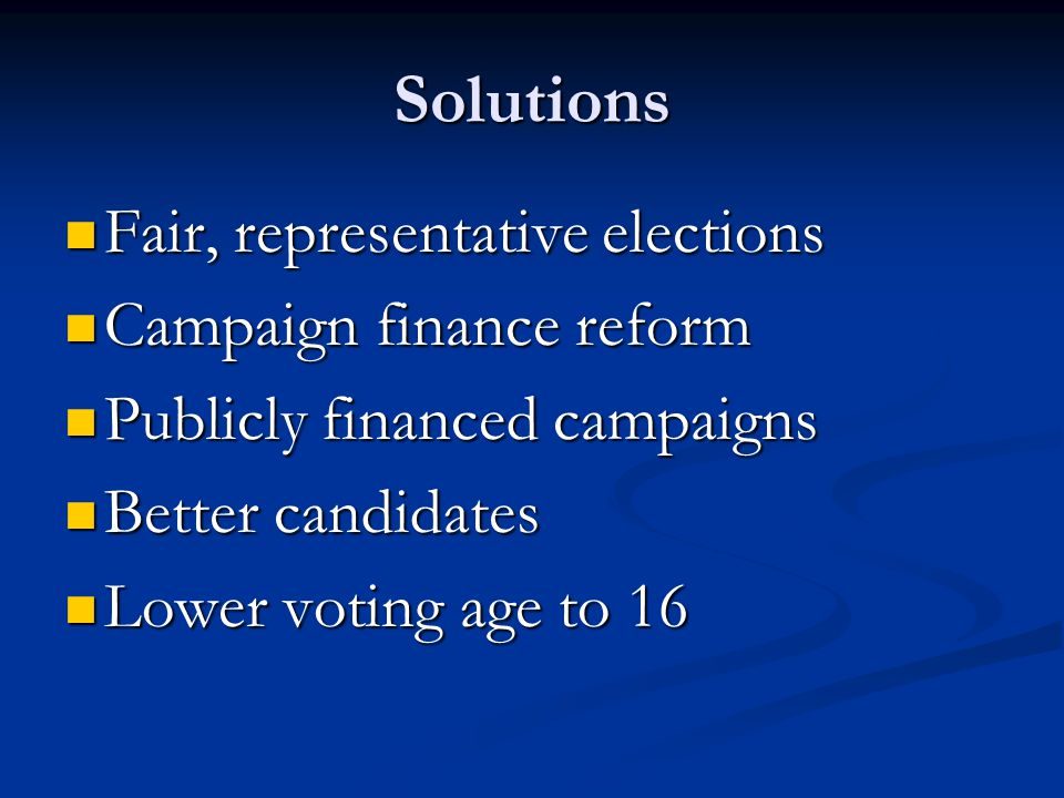 Solutions Fair, representative elections Campaign finance reform