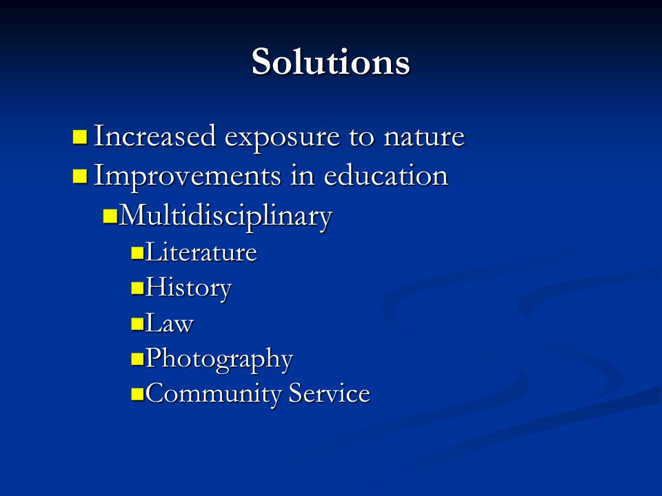 Solutions Increased exposure to nature Improvements in education