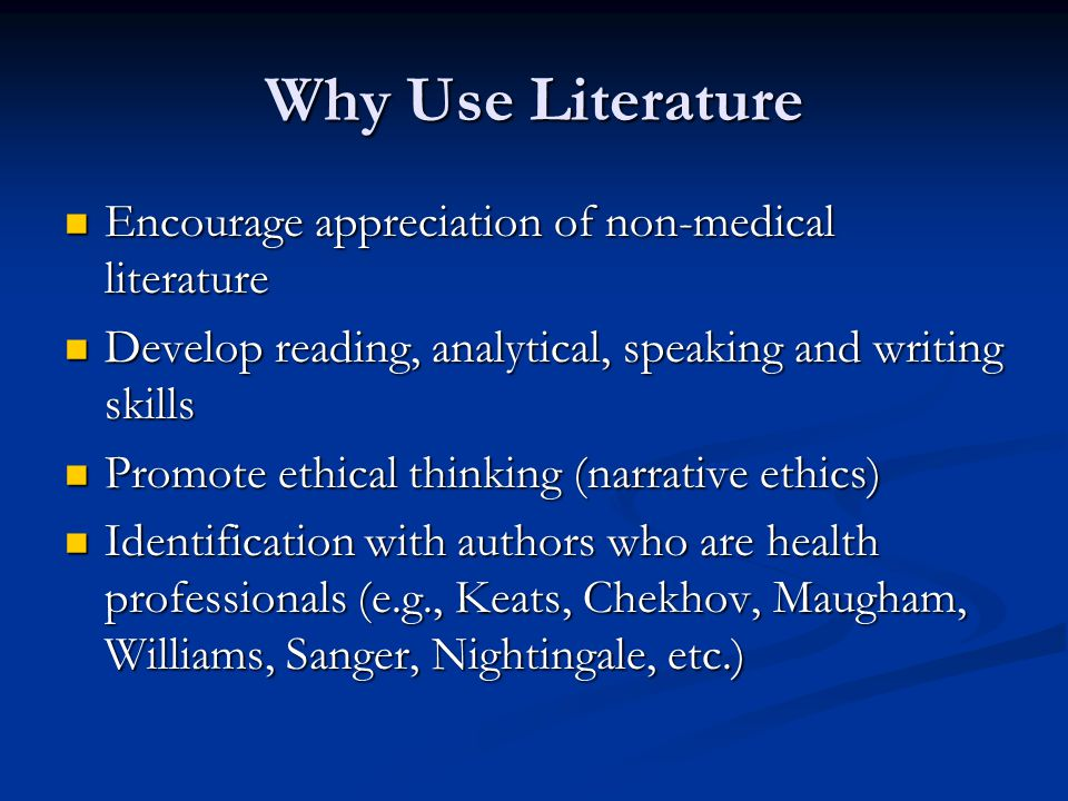 Why Use Literature Encourage appreciation of non-medical literature