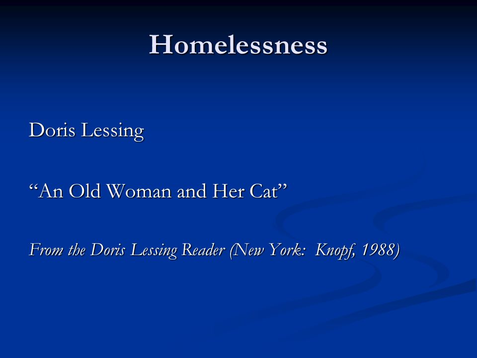 Homelessness Doris Lessing An Old Woman and Her Cat