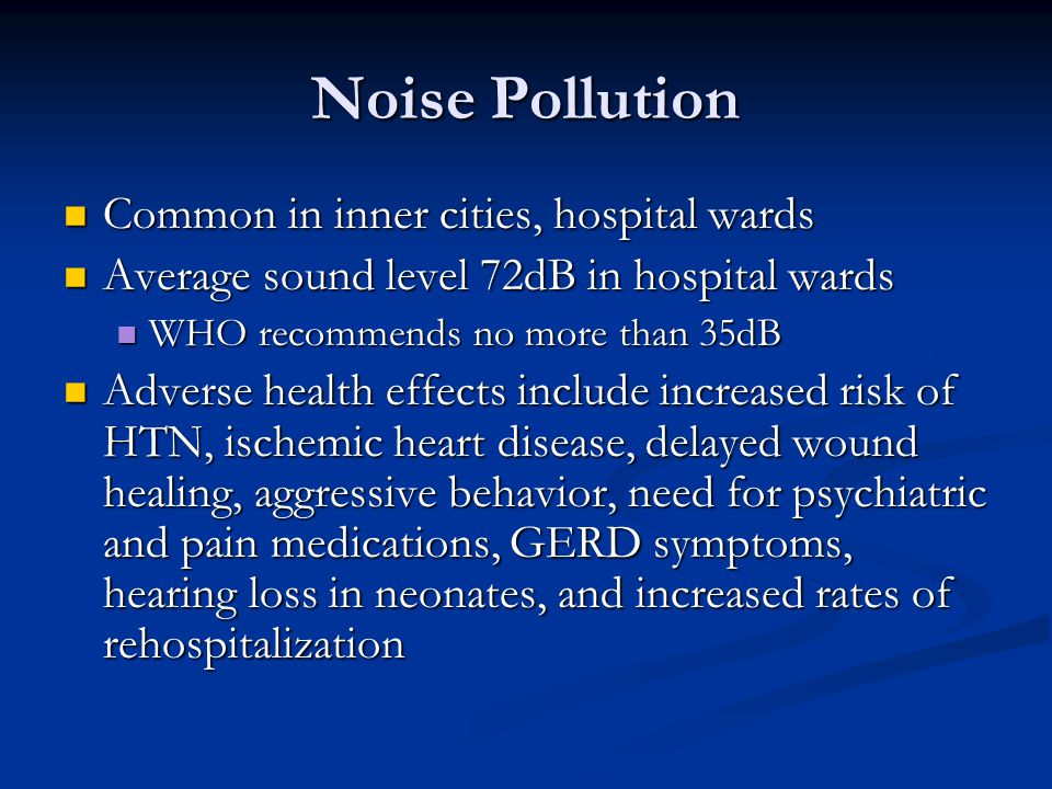 Noise Pollution Common in inner cities, hospital wards