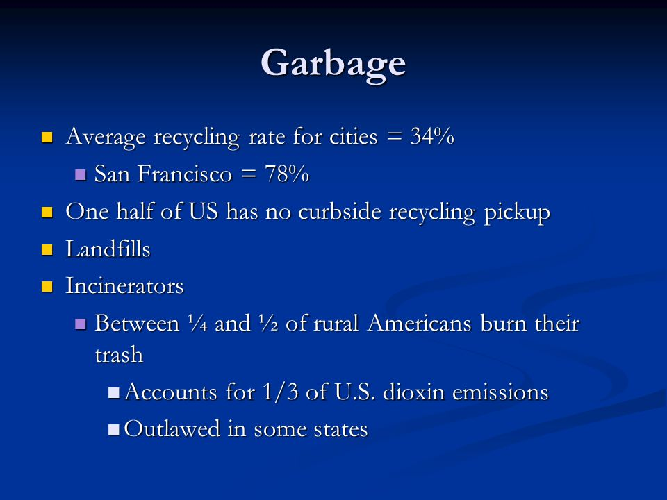 Garbage Average recycling rate for cities = 34% San Francisco = 78%