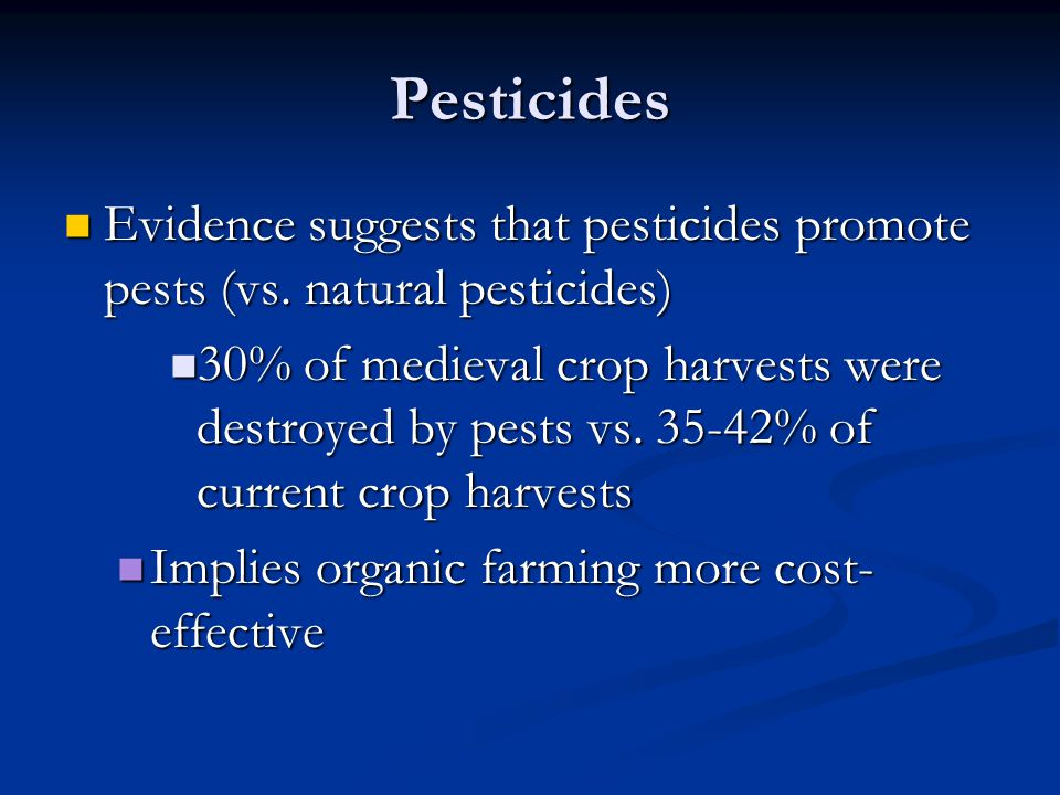 Pesticides Evidence suggests that pesticides promote pests (vs. natural pesticides)