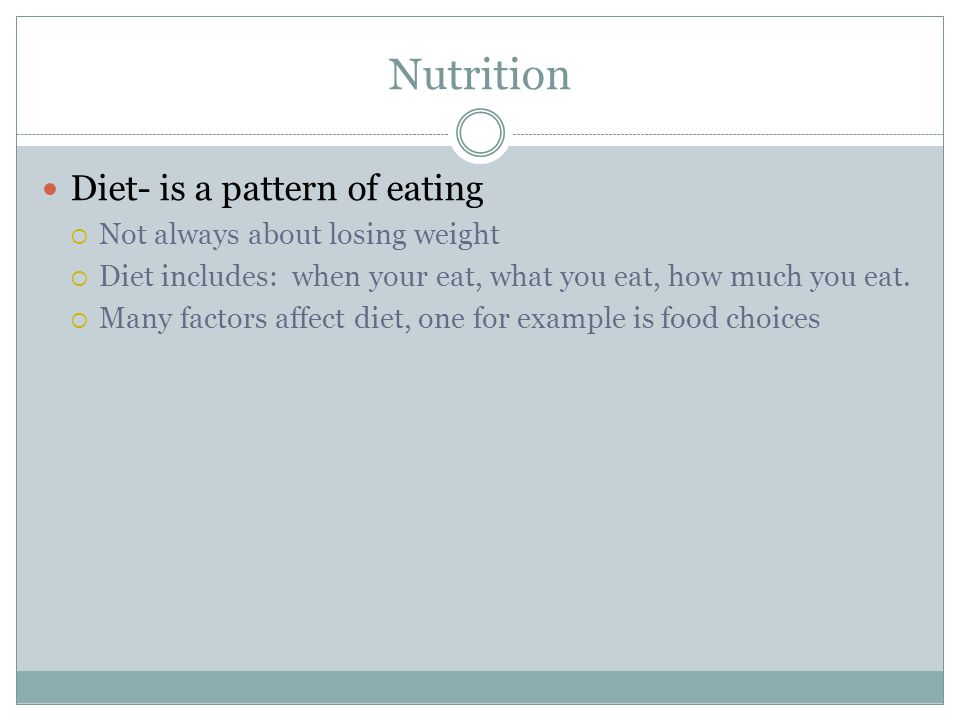 Nutrition Diet- is a pattern of eating Not always about losing weight