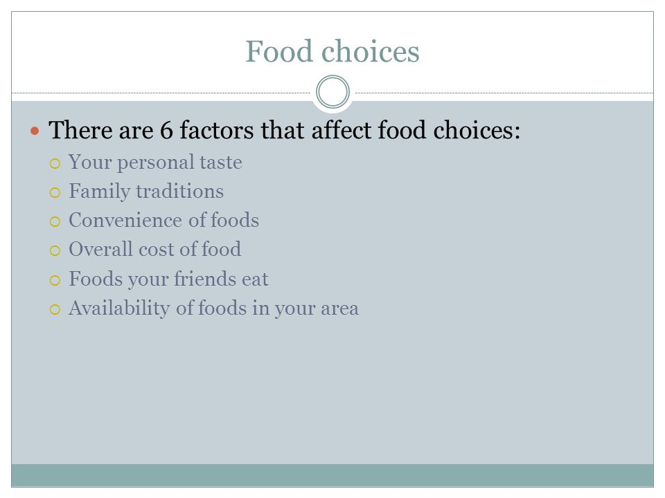 Food choices There are 6 factors that affect food choices: