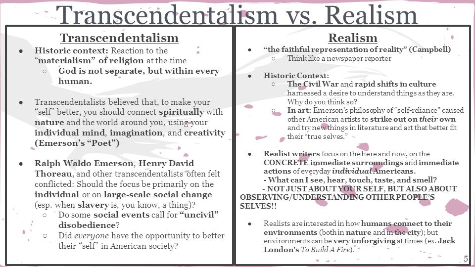 reaction to transcendentalism Romanticism vs realism  1860-1890 realism was a reaction to extravagant, romantic ideals characteristic of the late 18th century and early 19th century.