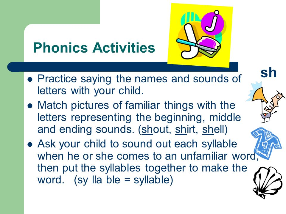 Phonics Activities sh. Practice saying the names and sounds of letters with your child.