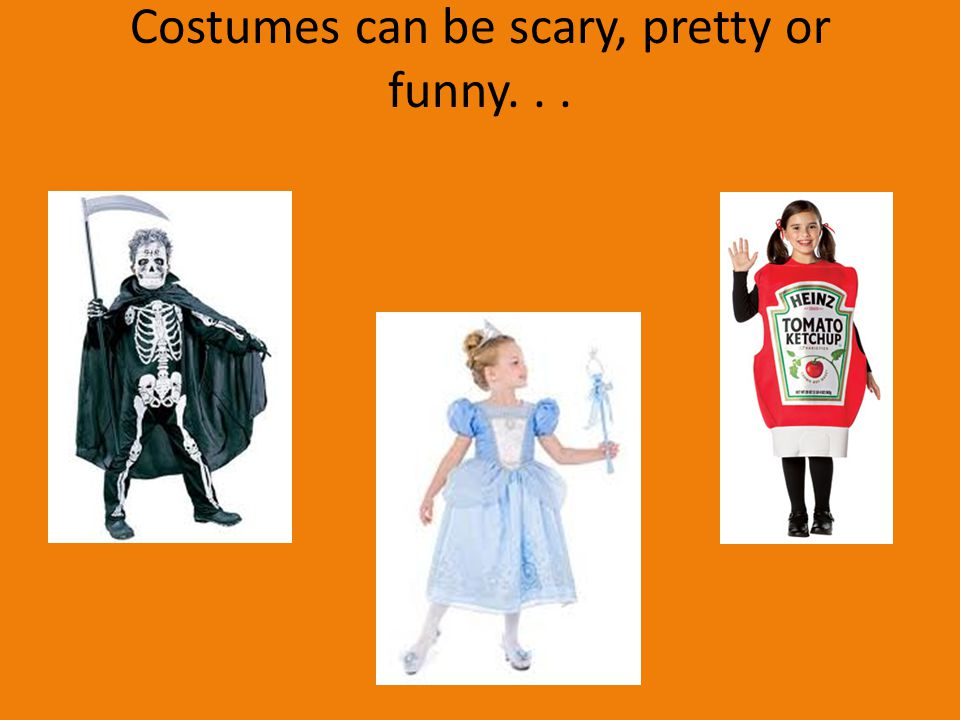 Costumes can be scary, pretty or funny. . .