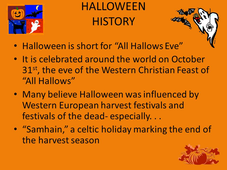 HALLOWEEN HISTORY Halloween is short for All Hallows Eve