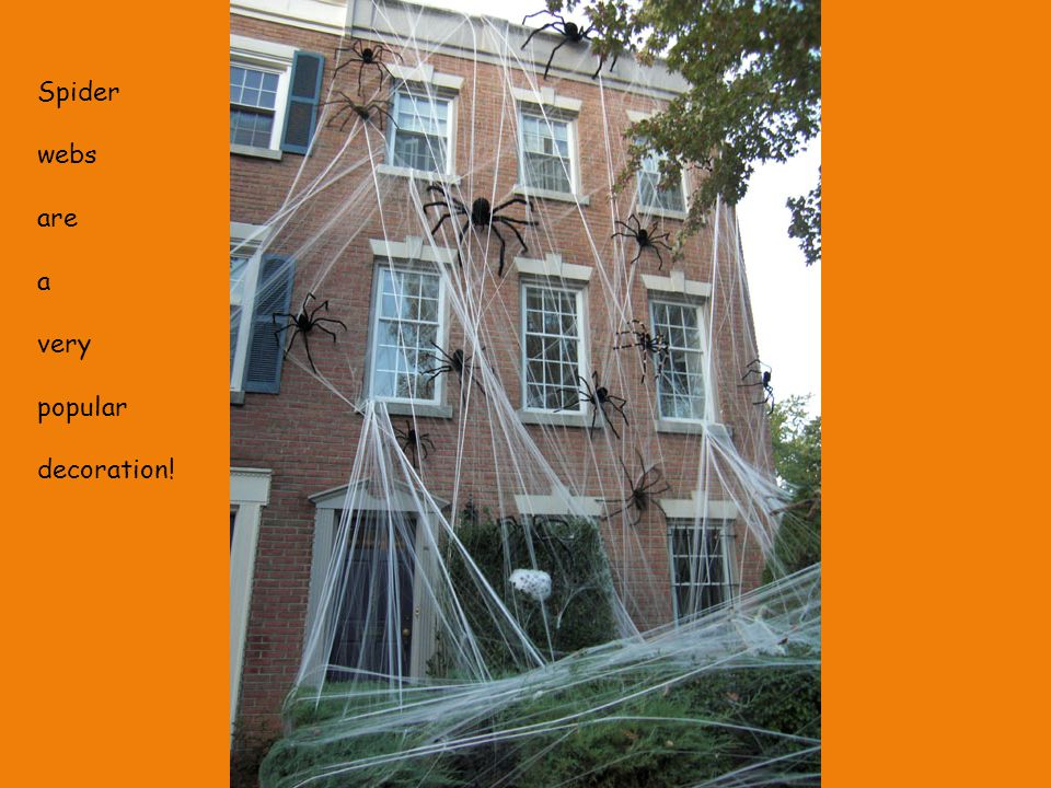 Spider webs are a very popular decoration!