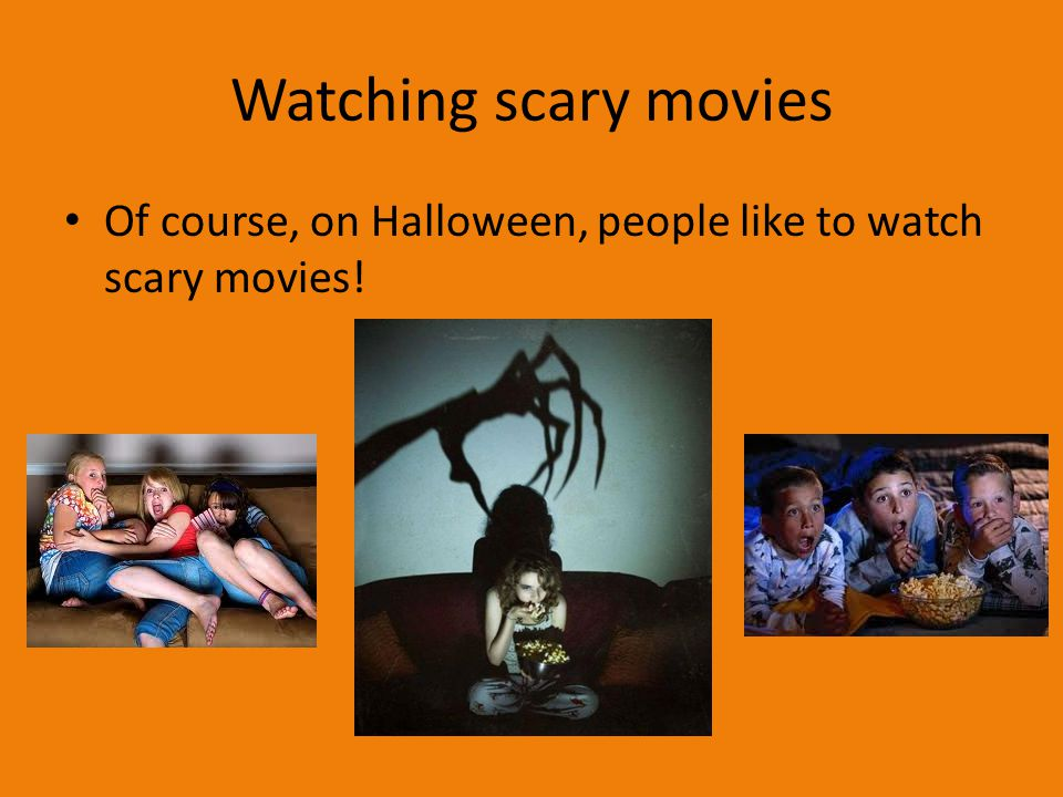 Watching scary movies Of course, on Halloween, people like to watch scary movies!