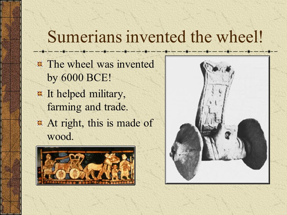Sumerians invented the wheel!