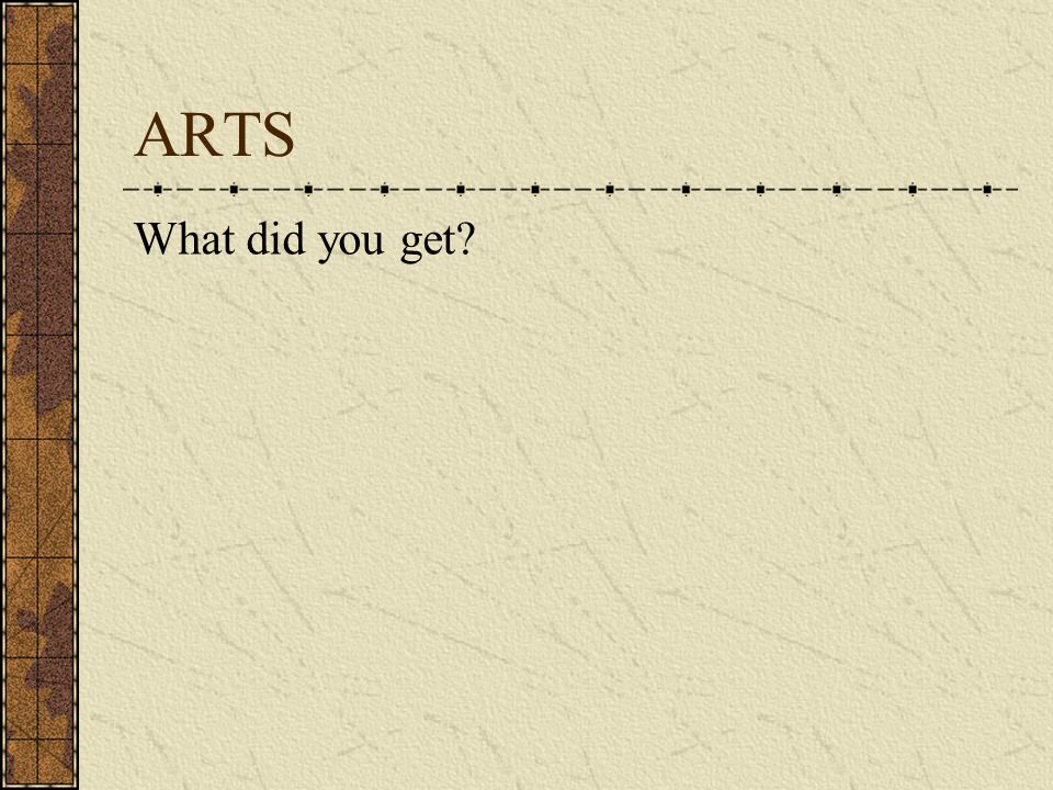 ARTS What did you get