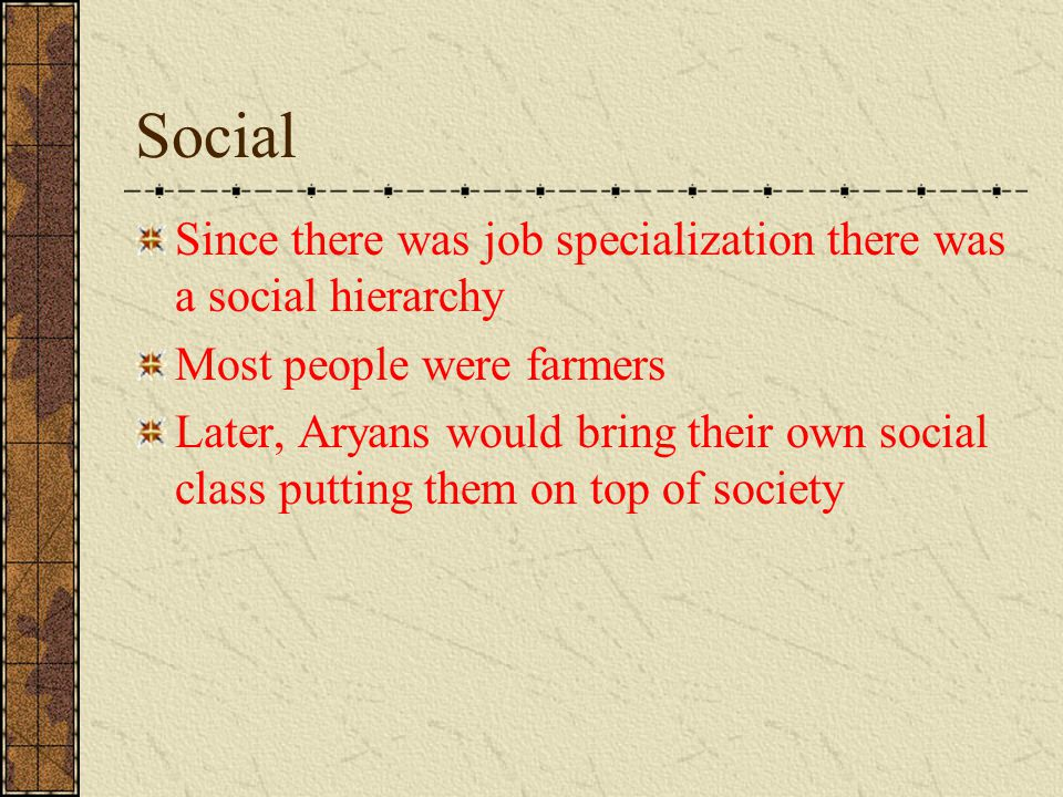 Social Since there was job specialization there was a social hierarchy