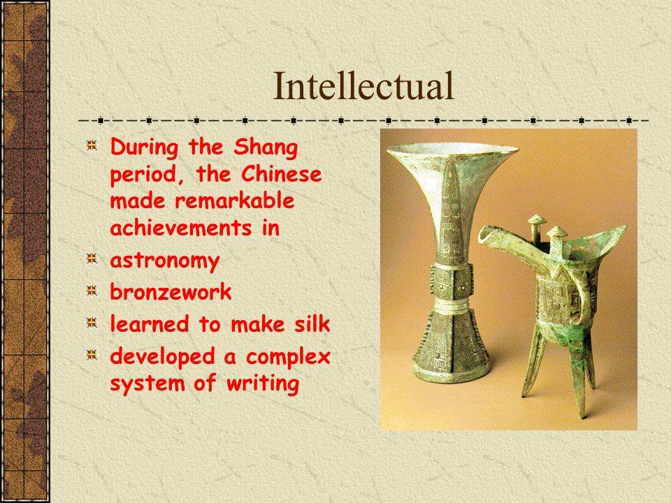 Intellectual During the Shang period, the Chinese made remarkable achievements in. astronomy. bronzework.