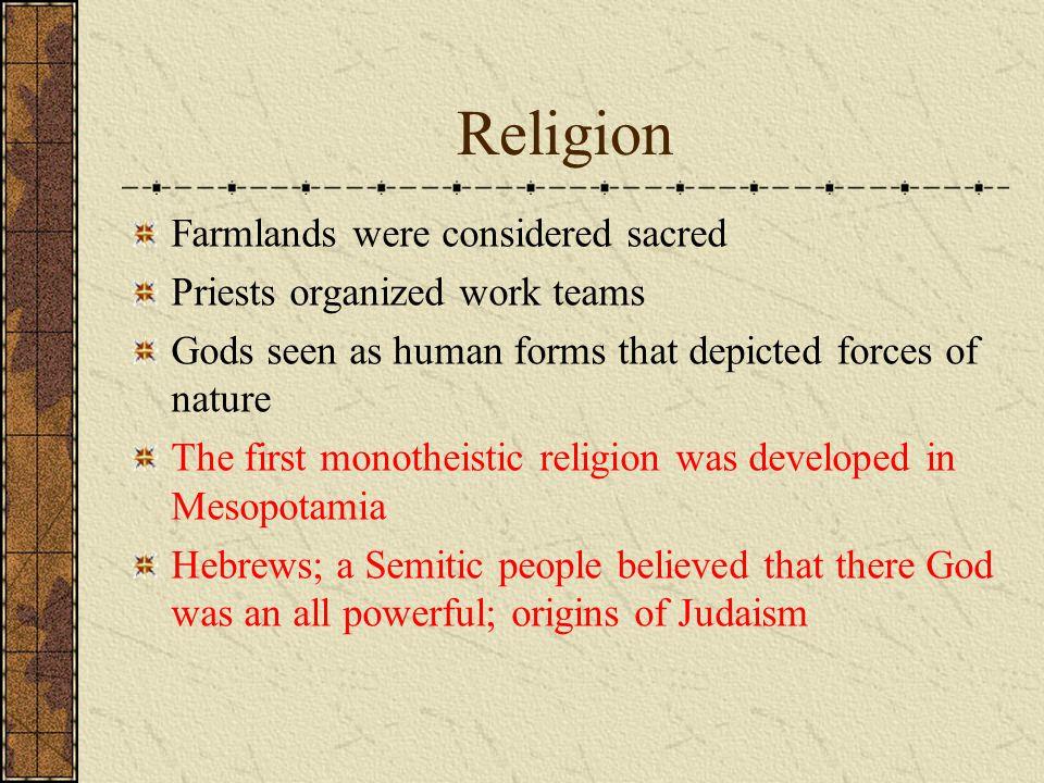 Religion Farmlands were considered sacred Priests organized work teams