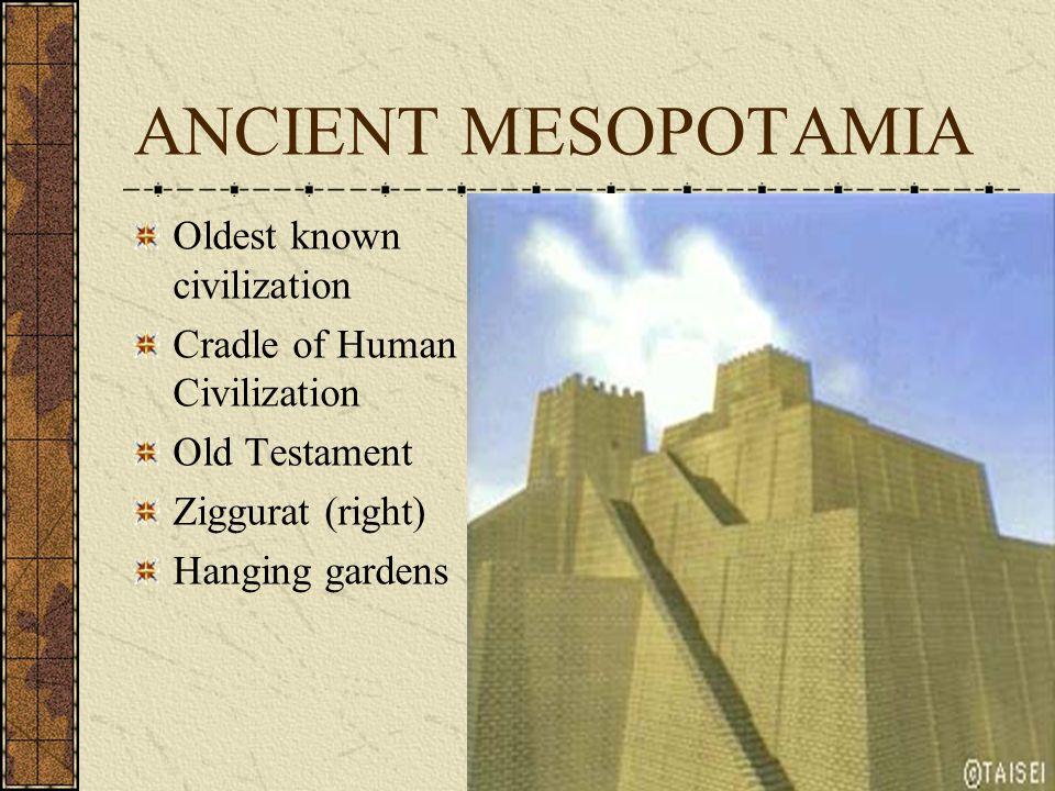 ANCIENT MESOPOTAMIA Oldest known civilization
