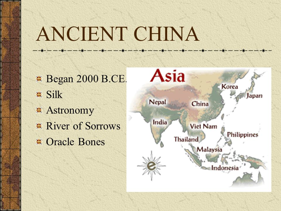 ANCIENT CHINA Began 2000 B.CE. Silk Astronomy River of Sorrows