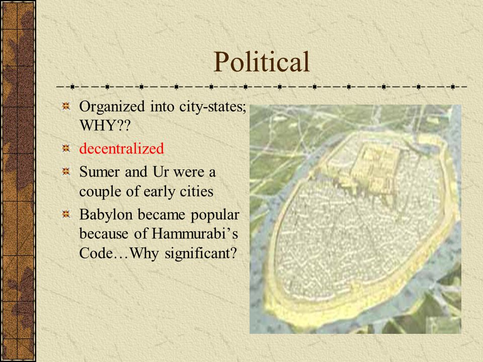 Political Organized into city-states; WHY decentralized