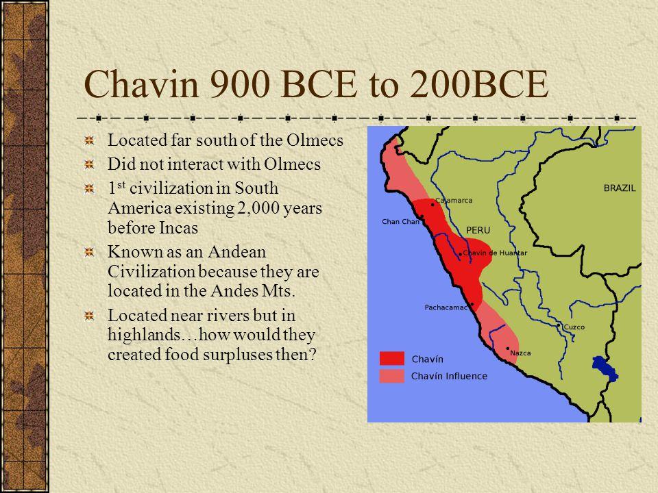 Chavin 900 BCE to 200BCE Located far south of the Olmecs