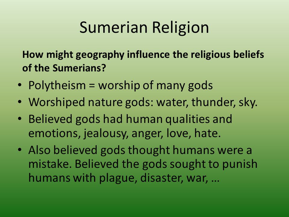 Sumerian Religion Polytheism = worship of many gods