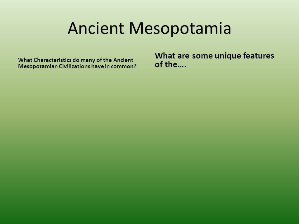 Ancient Mesopotamia What are some unique features of the….