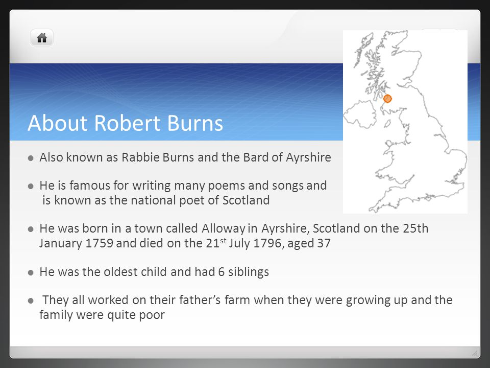 About Robert Burns Also known as Rabbie Burns and the Bard of Ayrshire