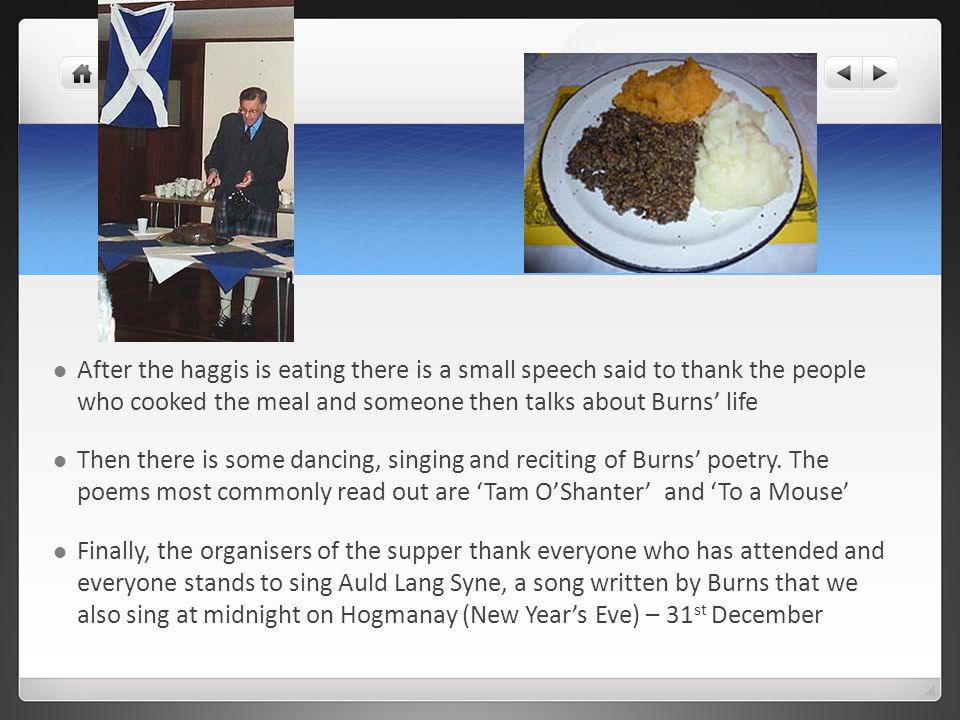 After the haggis is eating there is a small speech said to thank the people who cooked the meal and someone then talks about Burns' life