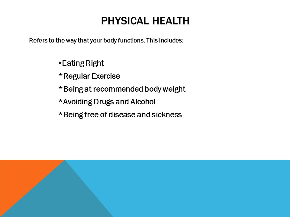 Physical health *Regular Exercise *Being at recommended body weight