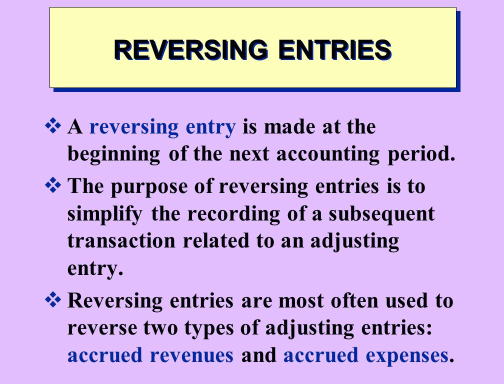 REVERSING ENTRIES A reversing entry is made at the beginning of the next accounting period.