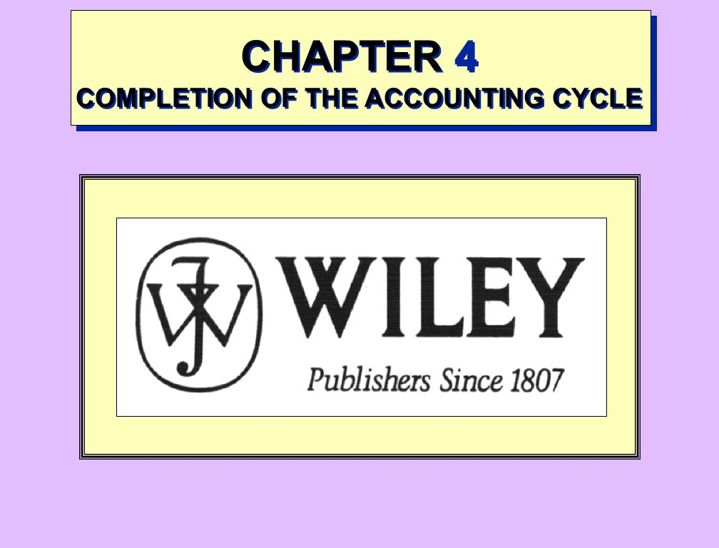 CHAPTER 4 COMPLETION OF THE ACCOUNTING CYCLE
