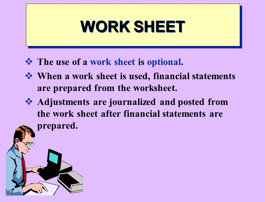 WORK SHEET The use of a work sheet is optional.
