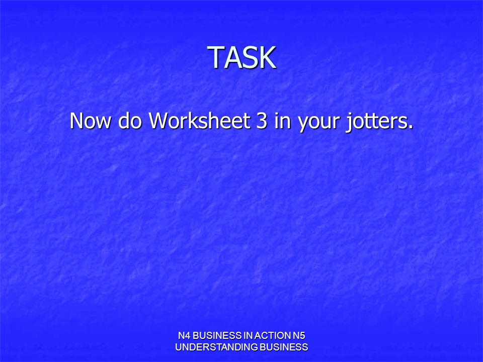 TASK Now do Worksheet 3 in your jotters.