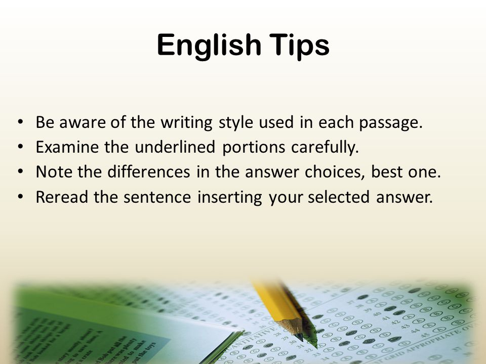 English Tips Be aware of the writing style used in each passage.