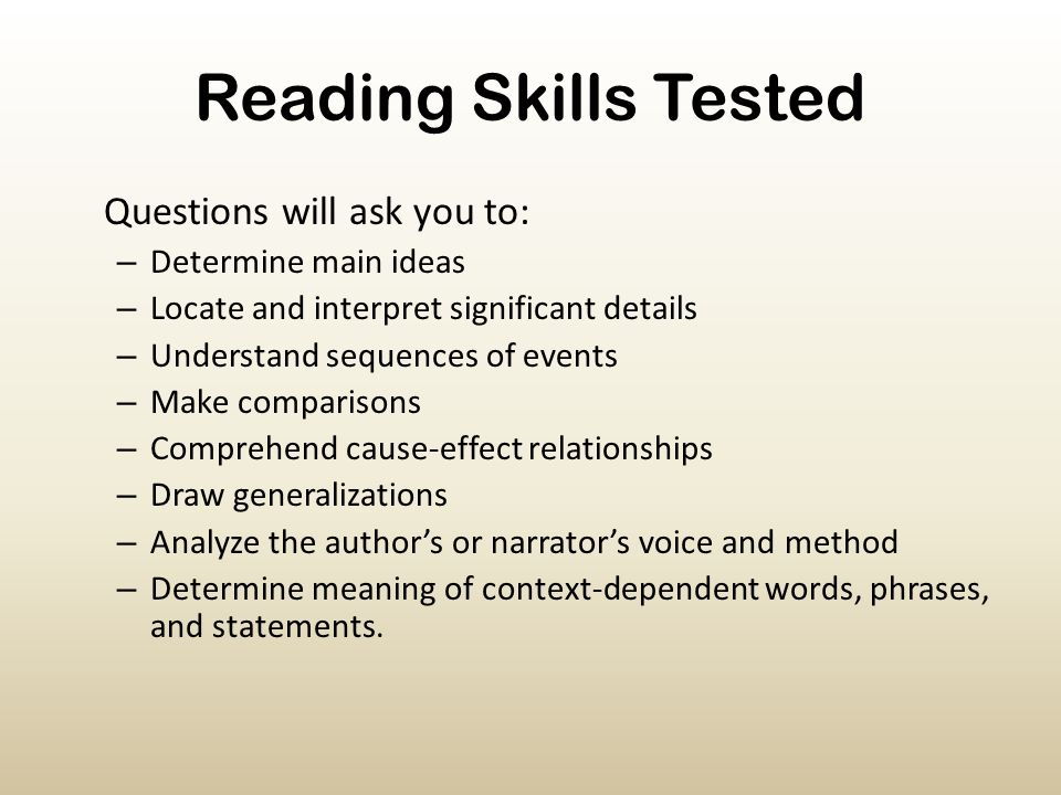 Reading Skills Tested Questions will ask you to: Determine main ideas
