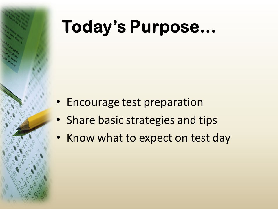 Today's Purpose… Encourage test preparation