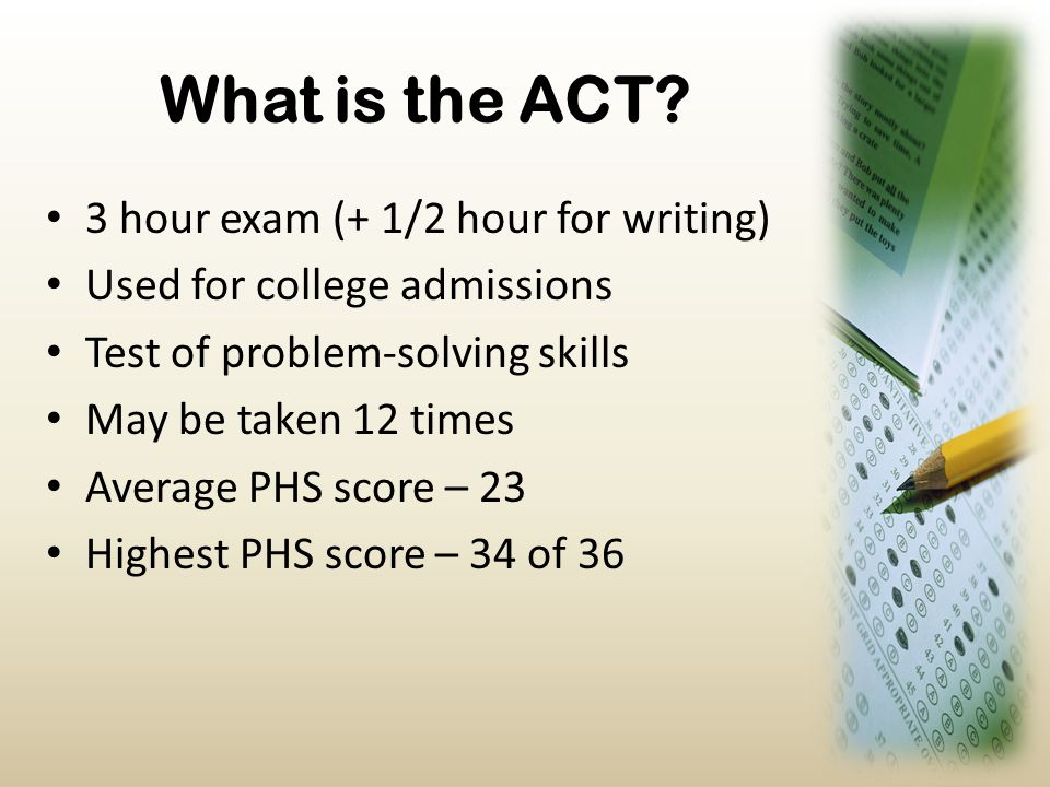 What is the ACT 3 hour exam (+ 1/2 hour for writing)