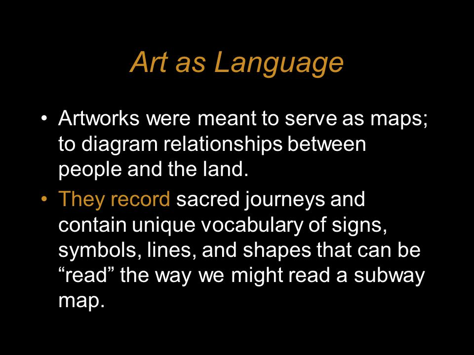 Art as Language Artworks were meant to serve as maps; to diagram relationships between people and the land.