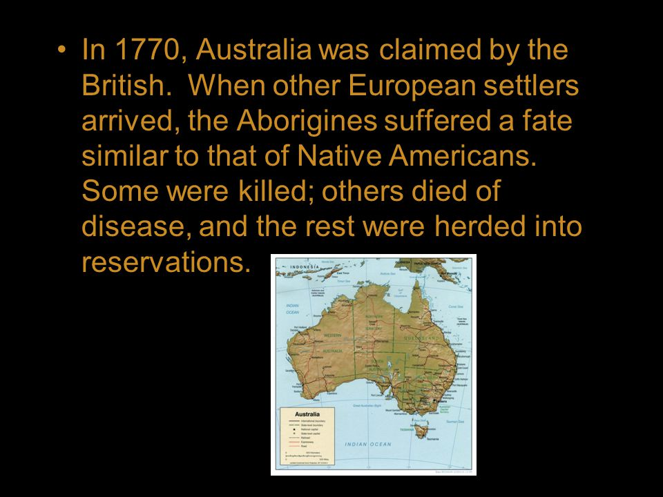 In 1770, Australia was claimed by the British