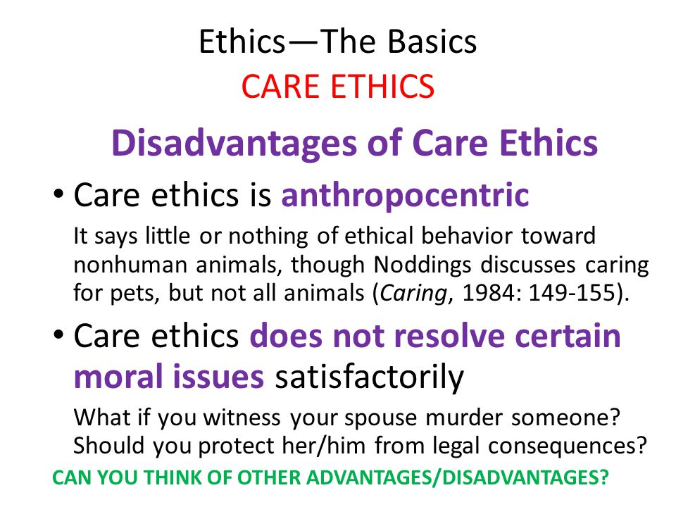 ethics of care Virginia held is the philosopher of care ethics which she thinks is a feminist  ethics that preserves the persuasive aspects of kantian, utilitarian.