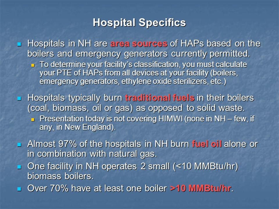 Hospital Specifics Hospitals in NH are area sources of HAPs based on the boilers and emergency generators currently permitted.
