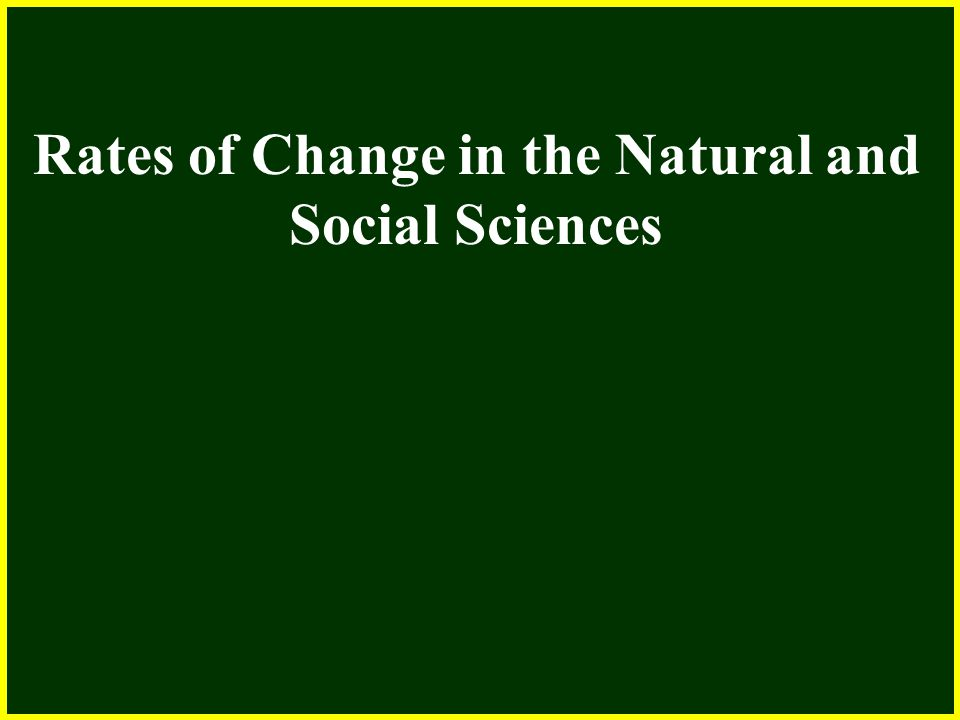 Rates Of Change In The Natural And Social Sciences