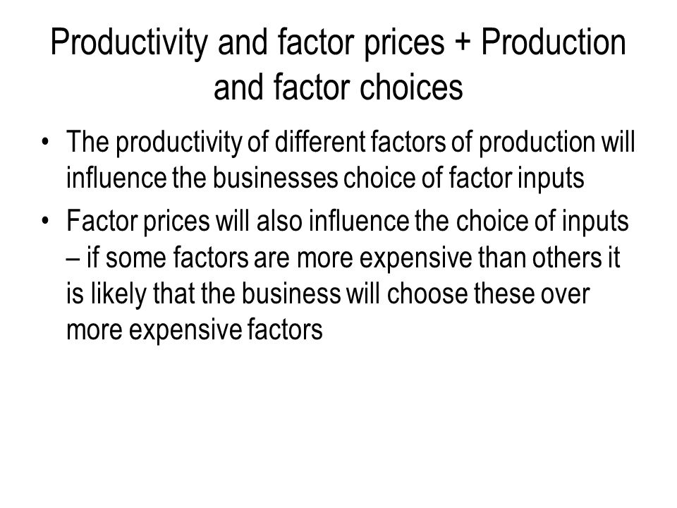 costs and factor inputs Production and cost analysis the entire production process begins with the  supply of factors of production or inputs used towards the production of a final  good.