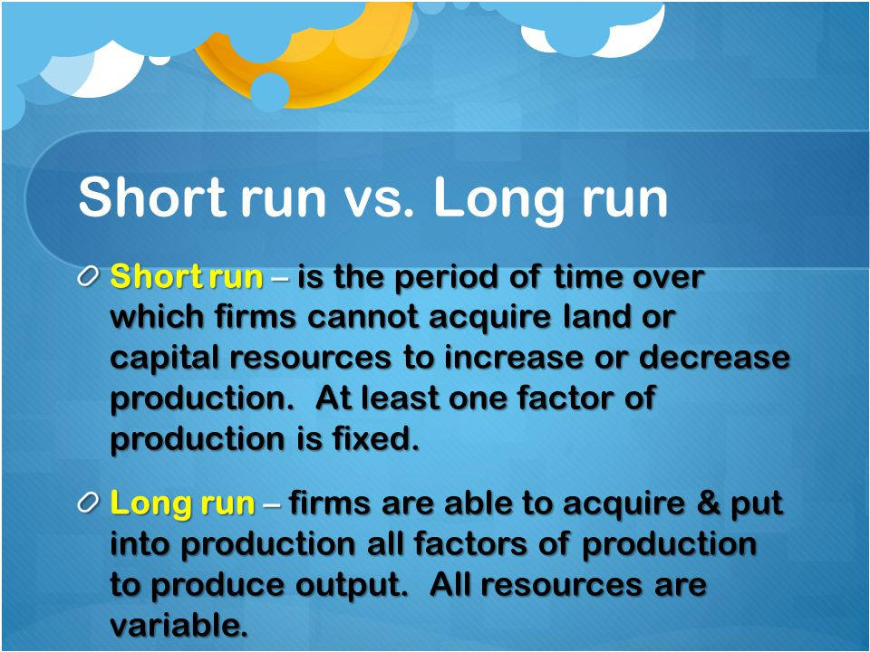 long run vs short run Start studying economics chapter 6&7 : long run vs short run learn vocabulary, terms, and more with flashcards, games, and other study tools.