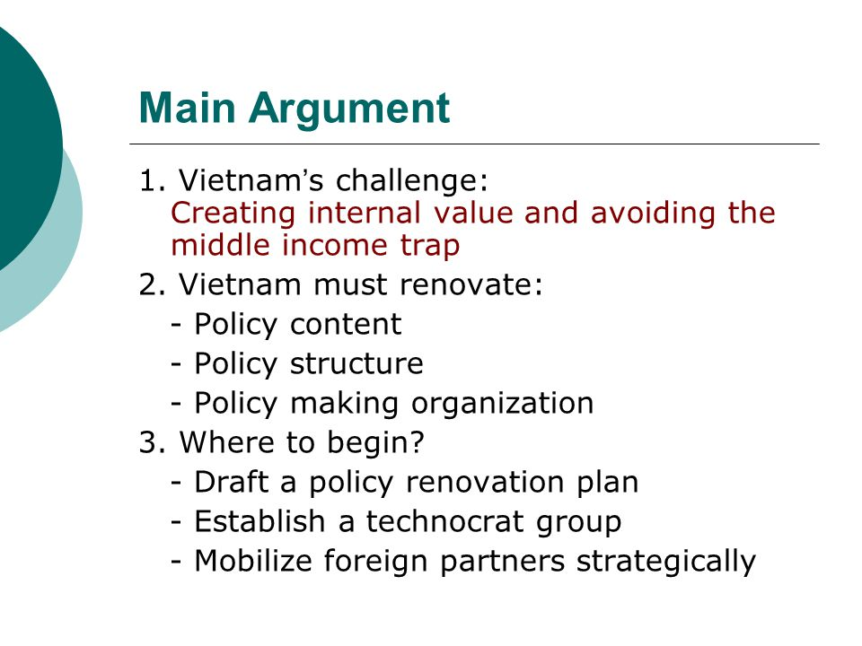 Main Argument 1. Vietnam's challenge: Creating internal value and avoiding the middle income trap.