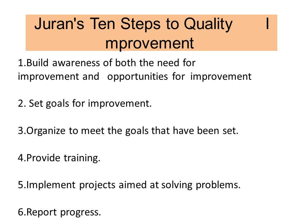 juran s 10 steps to quality improvement The juran trilogy was developed by dr joseph juran, and it's something i learned about recently in my total quality management and six sigma course.