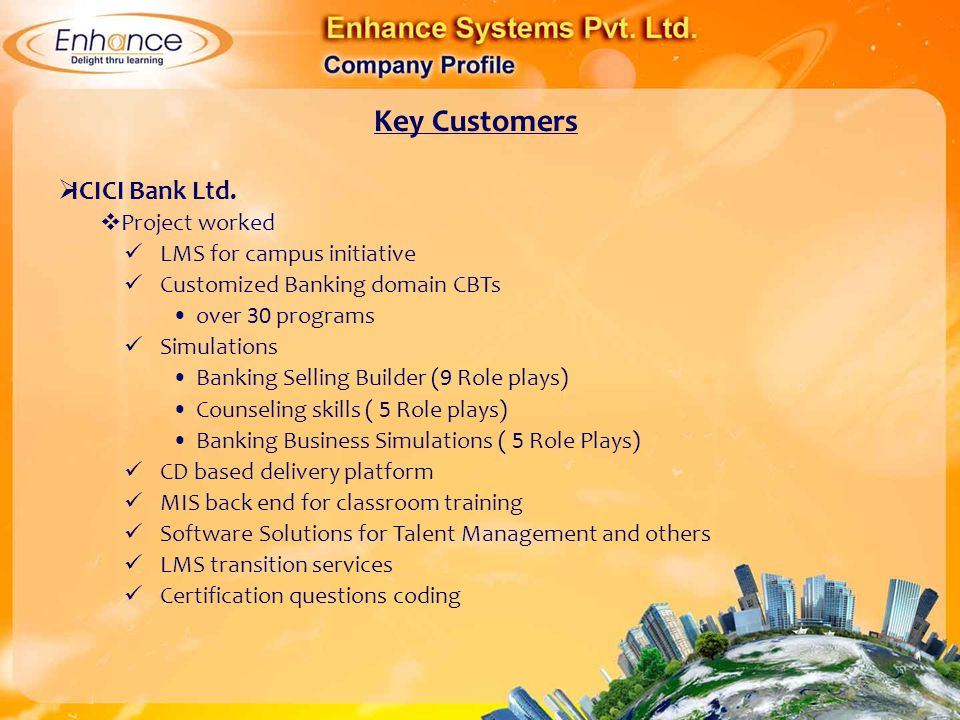 Key Customers ICICI Bank Ltd. Project worked LMS for campus initiative