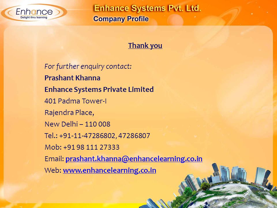 Thank you For further enquiry contact: Prashant Khanna. Enhance Systems Private Limited. 401 Padma Tower-I.